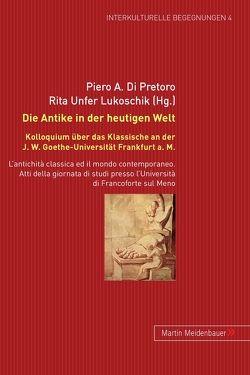 Die Antike in der heutigen Welt von Di Pretoro,  Piero A., Unfer Lukoschik,  Rita