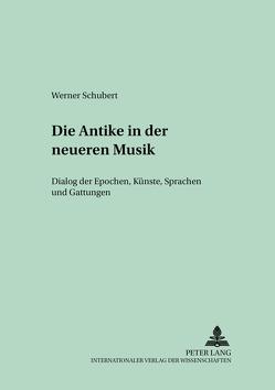 Die Antike in der neueren Musik von Schubert,  Werner