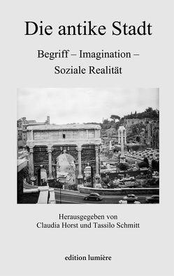 Die antike Stadt: Begriff – Imagination – Soziale Realität von Horst,  Claudia, Schmitt,  Tassilo