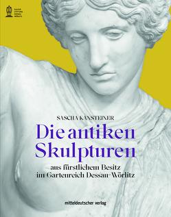 Die antiken Skulpturen von Kantsteiner,  Sascha, Kulturstiftung Dessau-Wörlitz