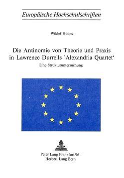 Die Antinomie von Theorie und Praxis in Lawrence Durrells «Alexandria Quartet» von Hoops,  Wiklef