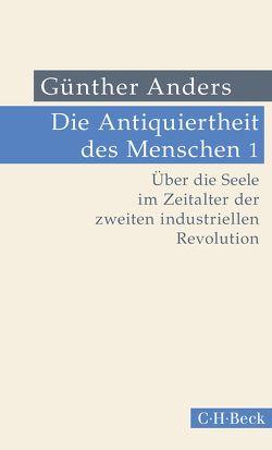Die Antiquiertheit des Menschen Bd. I: Über die Seele im Zeitalter der zweiten industriellen Revolution von Anders,  Guenther