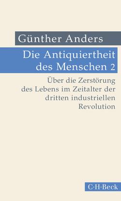 Die Antiquiertheit des Menschen Bd. II: Über die Zerstörung des Lebens im Zeitalter der dritten industriellen Revolution von Anders,  Guenther