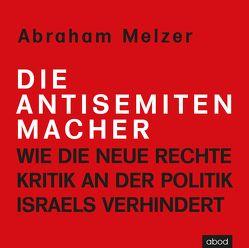 Die Antisemitenmacher von Melzer,  Abraham, Presser,  Armand