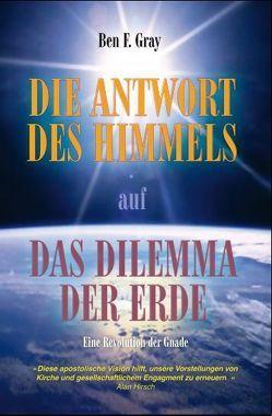 Die Antwort des Himmels auf das Dilemma der Erde von Grey,  Ben F, Pässler,  Gabriele