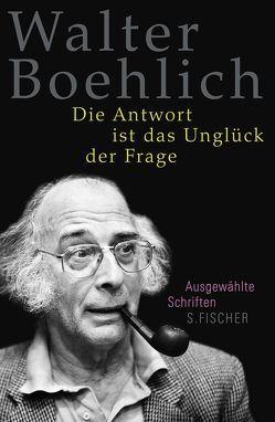 Die Antwort ist das Unglück der Frage von Boehlich,  Walter, Peitsch,  Helmut, Reichert,  Klaus, Thein-Peitsch,  Helen