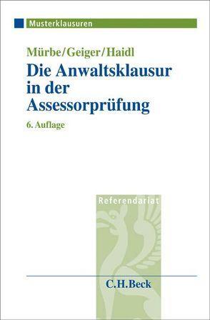 Die Anwaltsklausur in der Assessorprüfung von Geiger,  Harald, Haidl,  Heinz K., Mürbe,  Manfred