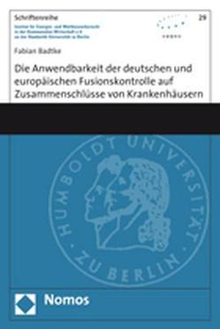 Die Anwendbarkeit der deutschen und europäischen Fusionskontrolle auf Zusammenschlüsse von Krankenhäusern von Badtke,  Fabian