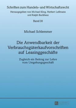 Die Anwendbarkeit der Verbrauchsgüterkaufvorschriften auf Leasinggeschäfte von Schlemmer,  Michael