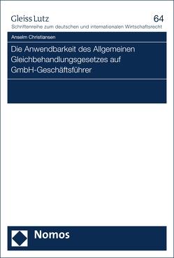 Die Anwendbarkeit des Allgemeinen Gleichbehandlungsgesetzes auf GmbH-Geschäftsführer von Christiansen,  Anselm