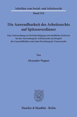 Die Anwendbarkeit des Arbeitsrechts auf Spitzenverdiener. von Wagner,  Alexander