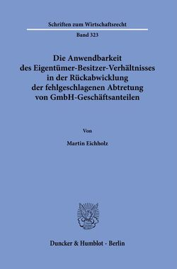 Die Anwendbarkeit des Eigentümer-Besitzer-Verhältnisses in der Rückabwicklung der fehlgeschlagenen Abtretung von GmbH-Geschäftsanteilen. von Eichholz,  Martin