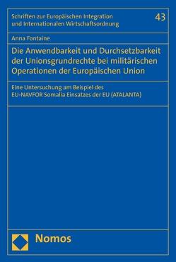 Die Anwendbarkeit und Durchsetzbarkeit der Unionsgrundrechte bei militärischen Operationen der Europäischen Union von Fontaine,  Anna