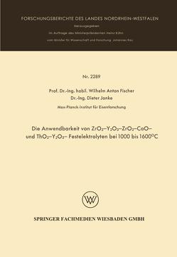 Die Anwendbarkeit von ZrO2-Y2O3-, ZrO2 – CaO – und ThO2 – Y2O3 – Festelektrolyten bei 1000 bis 1600°C von Fischer,  Wilhelm Anton