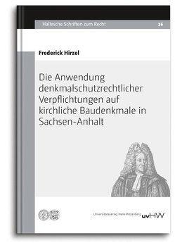 Die Anwendung denkmalschutzrechtlicher Verpflichtungen auf kirchliche Baudenkmale in Sachsen-Anhalt von Hirzel,  Frederick