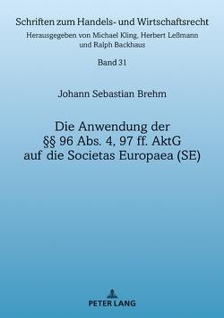 Die Anwendung der §§ 96 Abs. 4, 97 ff. AktG auf die Societas Europaea (SE) von Brehm,  Johann