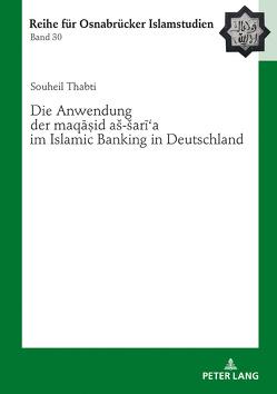 Die Anwendung der «maqasid aš-šari'a» im Islamic Banking in Deutschland von Thabti,  Souheil