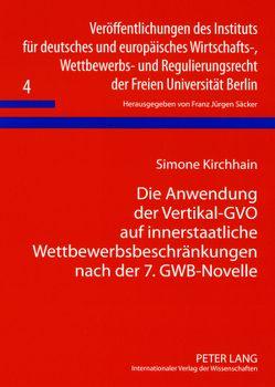 Die Anwendung der Vertikal-GVO auf innerstaatliche Wettbewerbsbeschränkungen nach der 7. GWB-Novelle von Kirchhain,  Simone