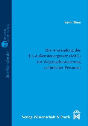 Die Anwendung des § 6 Außensteuergesetz (AStG) zur Wegzugsbesteuerung natürlicher Personen von Blum,  Kevin, Meyer,  Claus