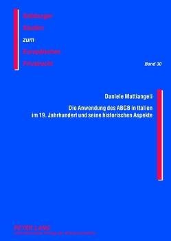 Die Anwendung des ABGB in Italien im 19. Jahrhundert und seine historischen Aspekte von Mattiangeli,  Daniele