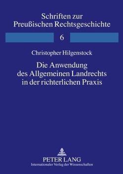 Die Anwendung des Allgemeinen Landrechts in der richterlichen Praxis von Hilgenstock,  Christopher