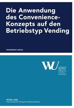 Die Anwendung des Convenience-Konzepts auf den Betriebstyp Vending von Hehle,  Friederike