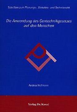 Die Anwendung des Gentechnikgesetzes auf den Menschen von Hofmann,  Andrea