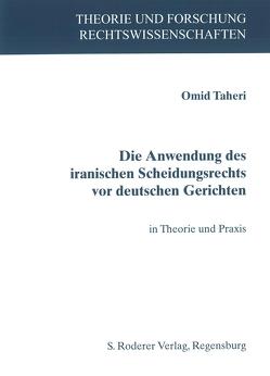 Die Anwendung des iranischen Scheidungsrechts vor deutschen Gerichten von Omid,  Taheri
