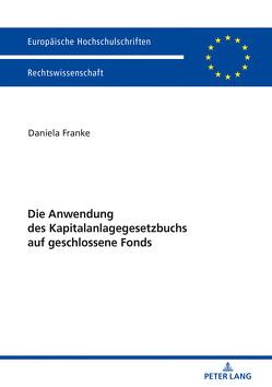 Die Anwendung des Kapitalanlagegesetzbuchs auf geschlossene Fonds von Franke,  Daniela