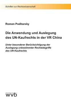 Die Anwendung und Auslegung des UN-Kaufrechts in der VR China von Podhorsky,  Roman