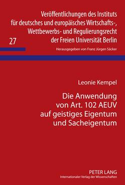 Die Anwendung von Art. 102 AEUV auf geistiges Eigentum und Sacheigentum von Kempel,  Leonie