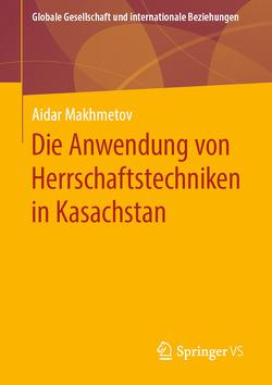 Die Anwendung von Herrschaftstechniken in Kasachstan von Makhmetov,  Aidar