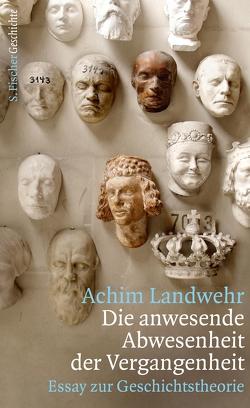 Die anwesende Abwesenheit der Vergangenheit von Landwehr,  Achim