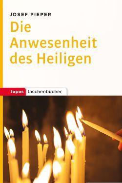 Die Anwesenheit des Heiligen von Pieper,  Josef, Wald,  Berthold