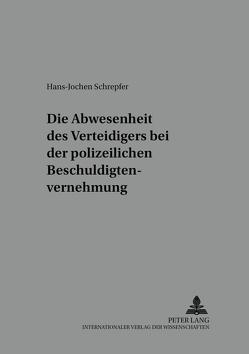 Die Anwesenheit des Verteidigers bei der polizeilichen Beschuldigtenvernehmung von Schrepfer,  Hans-Jochen