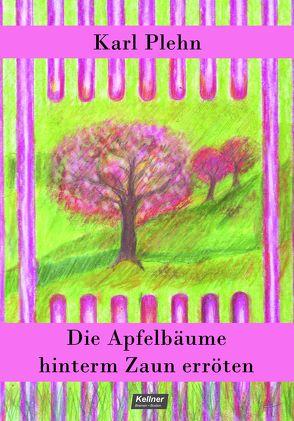 Die Apfelbäume hinterm Zaun erröten von Plehn,  Karl