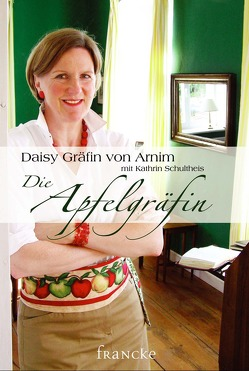 Die Apfelgräfin von Arnim,  Daisy von, Schultheis,  Kathrin