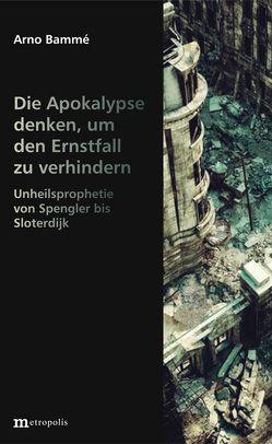 Die Apokalypse denken, um den Ernstfall zu verhindern von Bammé,  Arno