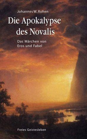 Die Apokalypse des Novalis von Rohen,  Johannes W