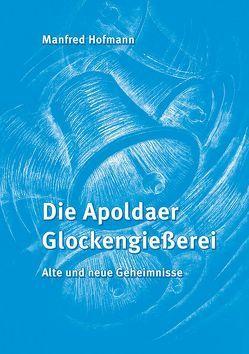 Die Apoldaer Glockengießerei von Hofmann,  Manfred