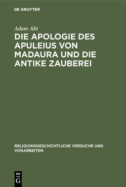 Die Apologie des Apuleius von Madaura und die antike Zauberei von Abt,  Adam