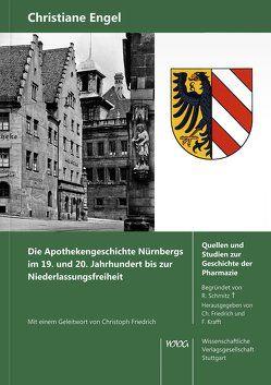 Die Apothekengeschichte Nürnbergs im 19. und 20. Jahrhundert bis zur Niederlassungsfreiheit von Engel,  Christiane