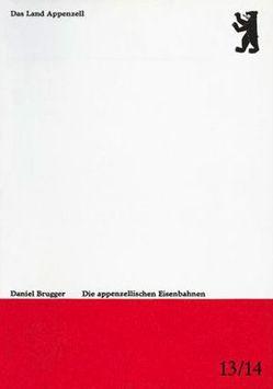 Die appenzellischen Eisenbahnen von Brugger,  Daniel