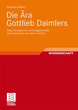 Die Ära Gottlieb Daimlers von Seiffert,  Reinhard