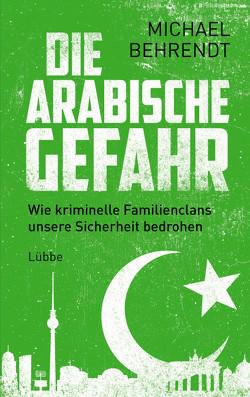 Die arabische Gefahr von Behrendt,  Michael
