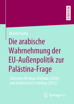 Die arabische Wahrnehmung der EU-Außenpolitik zur Palästina-Frage von Harba,  Malek