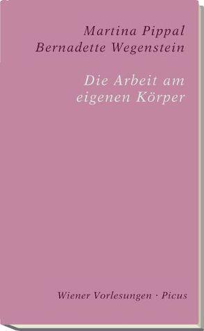 Die Arbeit am eigenen Körper von Pippal,  Martina, Wegenstein,  Bernadette