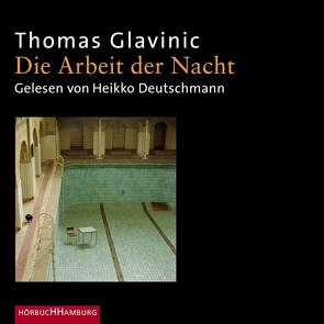 Die Arbeit der Nacht von Deutschmann,  Heikko, Glavinic,  Thomas