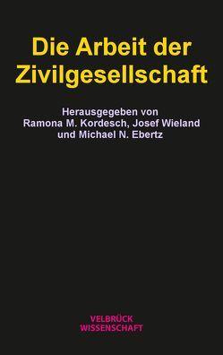 Die Arbeit der Zivilgesellschaft von Ebertz,  Michael N., Kordesch,  Ramona M., Wieland,  Josef