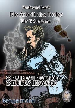 Die Arbeit des Todes. Ein Totentanz.- Spiel mir das Lied vom Tod. Spiel dir das Lied vom Tod. von Barth,  Ferdinand, Bonvicini,  Valentino, Rathgeber,  Walter, Roche,  Tess